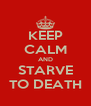 KEEP CALM AND STARVE TO DEATH - Personalised Poster A4 size
