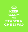 KEEP CALM AND STASERA CHE SI FA? - Personalised Poster A4 size