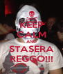 KEEP CALM AND STASERA REGGO!!! - Personalised Poster A4 size