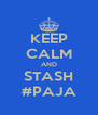 KEEP CALM AND STASH #PAJA - Personalised Poster A4 size