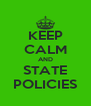 KEEP CALM AND STATE POLICIES - Personalised Poster A4 size