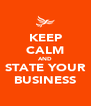 KEEP CALM AND STATE YOUR BUSINESS - Personalised Poster A4 size