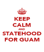 KEEP CALM AND STATEHOOD FOR GUAM - Personalised Poster A4 size