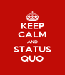 KEEP CALM AND STATUS QUO - Personalised Poster A4 size