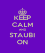 KEEP CALM AND STAUBI ON - Personalised Poster A4 size