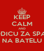 KEEP CALM AND STAVI BRODICU ZA SPAŠAVANJE NA BATELU - Personalised Poster A4 size