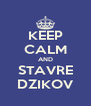 KEEP CALM AND STAVRE DZIKOV - Personalised Poster A4 size