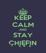 KEEP CALM AND STAY ÇHĮĘFĮN - Personalised Poster A4 size
