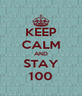 KEEP CALM AND STAY 100 - Personalised Poster A4 size