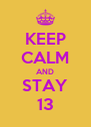 KEEP CALM AND STAY 13 - Personalised Poster A4 size