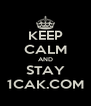 KEEP CALM AND STAY 1CAK.COM - Personalised Poster A4 size
