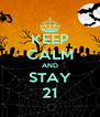 KEEP CALM AND STAY 21 - Personalised Poster A4 size
