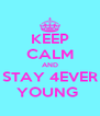 KEEP CALM AND STAY 4EVER YOUNG  - Personalised Poster A4 size