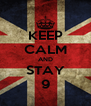 KEEP CALM AND STAY 9 - Personalised Poster A4 size