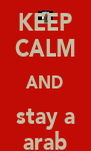 KEEP CALM AND stay a arab - Personalised Poster A4 size