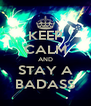 KEEP CALM AND STAY A BADASS - Personalised Poster A4 size