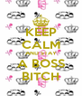 KEEP CALM AND STAY A BOSS BITCH - Personalised Poster A4 size