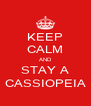 KEEP CALM AND STAY A CASSIOPEIA - Personalised Poster A4 size