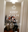 KEEP CALM AND STAY  A CHILD - Personalised Poster A4 size