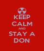 KEEP CALM AND STAY A DON - Personalised Poster A4 size