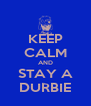 KEEP CALM AND STAY A DURBIE - Personalised Poster A4 size