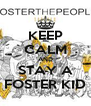KEEP CALM AND STAY A FOSTER KID - Personalised Poster A4 size