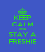 KEEP CALM AND STAY A FRESHIE - Personalised Poster A4 size