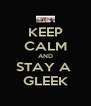 KEEP CALM AND STAY A  GLEEK - Personalised Poster A4 size