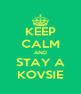 KEEP CALM AND STAY A KOVSIE - Personalised Poster A4 size