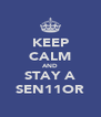 KEEP CALM AND STAY A SEN11OR - Personalised Poster A4 size
