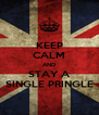 KEEP CALM AND STAY A SINGLE PRINGLE - Personalised Poster A4 size