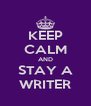 KEEP CALM AND STAY A WRITER - Personalised Poster A4 size