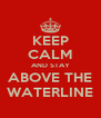 KEEP CALM AND STAY ABOVE THE WATERLINE - Personalised Poster A4 size