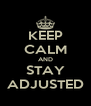 KEEP CALM AND STAY ADJUSTED - Personalised Poster A4 size