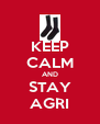 KEEP CALM AND STAY AGRI - Personalised Poster A4 size