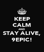 KEEP CALM AND STAY ALIVE, 9EPIC! - Personalised Poster A4 size