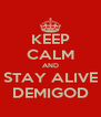 KEEP CALM AND STAY ALIVE DEMIGOD - Personalised Poster A4 size