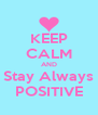KEEP CALM AND Stay Always POSITIVE - Personalised Poster A4 size