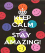 KEEP CALM AND STAY  AMAZING! - Personalised Poster A4 size