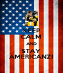 KEEP CALM AND STAY AMERICANZI - Personalised Poster A4 size