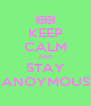 KEEP CALM AND STAY ANOYMOUS - Personalised Poster A4 size