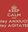 KEEP CALM AND Stay ANXIUOS Stay AGITATED - Personalised Poster A4 size