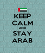 KEEP CALM AND STAY ARAB - Personalised Poster A4 size