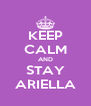KEEP CALM AND STAY ARIELLA - Personalised Poster A4 size