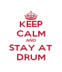 KEEP CALM AND STAY AT DRUM - Personalised Poster A4 size