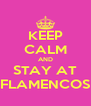 KEEP CALM AND STAY AT FLAMENCOS - Personalised Poster A4 size