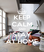 KEEP CALM AND STAY AT HOME - Personalised Poster A4 size