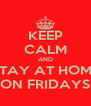 KEEP CALM AND STAY AT HOME ON FRIDAYS - Personalised Poster A4 size