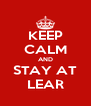 KEEP CALM AND STAY AT LEAR - Personalised Poster A4 size