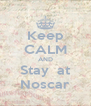 Keep CALM AND Stay  at Noscar - Personalised Poster A4 size
